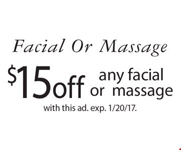Facial Or Massage $15off any facialormassage. with this ad. exp. 1/20/17.