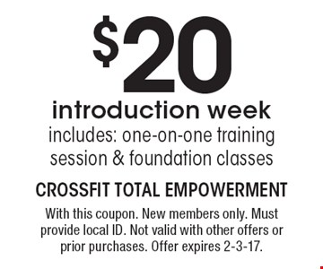 $20 introduction week. Includes: one-on-one training session & foundation classes. With this coupon. New members only. Must provide local ID. Not valid with other offers or prior purchases. Offer expires 2-3-17.