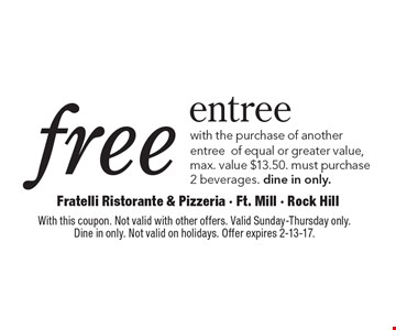 Free entree with the purchase of another entree of equal or greater value, max. value $13.50. Must purchase 2 beverages. Dine in only. With this coupon. Not valid with other offers. Valid Sunday-Thursday only. Dine in only. Not valid on holidays. Offer expires 2-13-17.