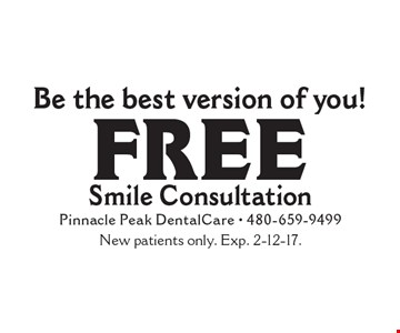 Be the best version of you! Free Smile Consultation. New patients only. Exp. 2-12-17.
