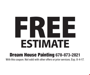 Free estimate. With this coupon. Not valid with other offers or prior services. Exp. 8-4-17.