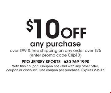 $10 Off any purchase over $99 & free shipping on any order over $75 (enter promo code Clip10). With this coupon. Coupon not valid with any other offer, coupon or discount. One coupon per purchase. Expires 2-3-17.