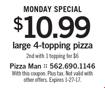 Monday SPECIAL $10.99 large 4-topping pizza†, 2nd with 1 topping for $6. With this coupon. Plus tax. Not valid with other offers. Expires 1-27-17.
