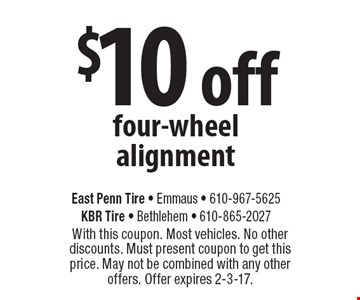 $10 off four-wheel alignment. With this coupon. Most vehicles. No other discounts. Must present coupon to get this price. May not be combined with any other offers. Offer expires 2-3-17.