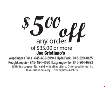 $5.00 off any order of $35.00 or more. With this coupon. Not valid with other offers. Offer good for eat in, take-out or delivery. Offer expires 4-24-17.
