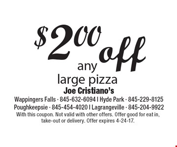 $2.00 off any large pizza. With this coupon. Not valid with other offers. Offer good for eat in, take-out or delivery. Offer expires 4-24-17.
