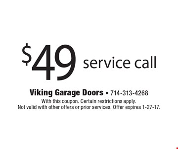 $49 service call. With this coupon. Certain restrictions apply. Not valid with other offers or prior services. Offer expires 1-27-17.