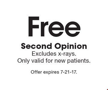 Free Second Opinion. Excludes x-rays. Only valid for new patients. Offer expires 7-21-17.