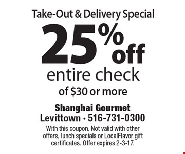 Take-Out & Delivery Special. 25% off entire check of $30 or more. With this coupon. Not valid with other offers, lunch specials or LocalFlavor gift certificates. Offer expires 2-3-17.
