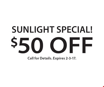 Sunlight Special! $50 Off Call for Details. Expires 2-3-17.