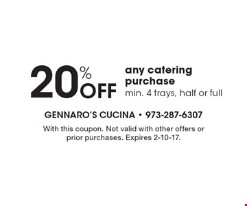 20% off any catering purchase. Min. 4 trays, half or full. With this coupon. Not valid with other offers or prior purchases. Expires 2-10-17.