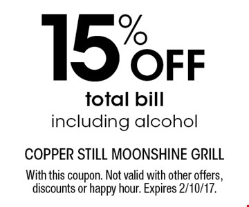 15% Off total bill. Including alcohol. With this coupon. Not valid with other offers, discounts or happy hour. Expires 2/10/17.