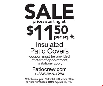 SALE $11.50 Insulated Patio Covers. Coupon must be provided at start of appointment. Limitations apply. With this coupon. Not valid with other offers or prior purchases. Offer expires 1/27/17.