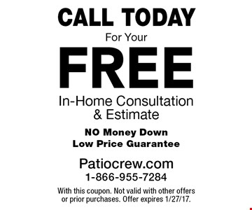 CALL TODAY FREE In-Home Consultation & Estimate NO Money DownLow Price Guarantee. With this coupon. Not valid with other offers or prior purchases. Offer expires 1/27/17.