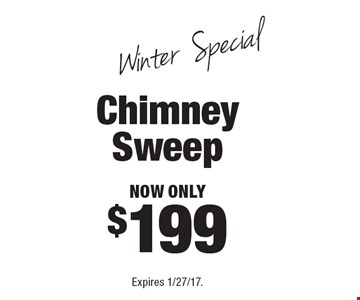 Winter Special. Now only $199 Chimney Sweep. Expires 1/27/17.