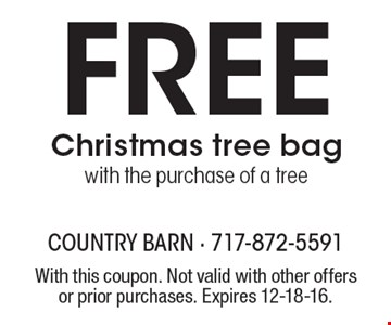 Free Christmas tree bag with the purchase of a tree. With this coupon. Not valid with other offers or prior purchases. Expires 12-18-16.