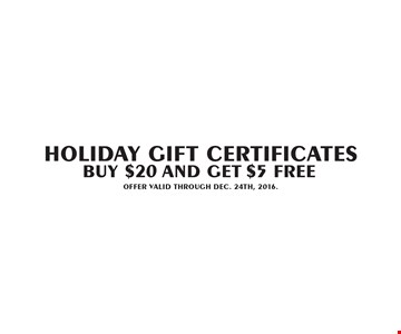 Holiday Gift Certificates $5 FREE in gift certificates. Buy $20 gift certificates. Offer Valid Through Dec. 24th, 2016.