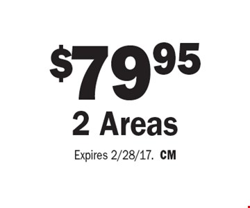$79.95 2 Areas . Expires 2/28/17.CM