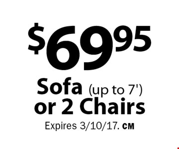 $69.95 Sofa (up to 7') or 2 Chairs . Expires 3/10/17. CM