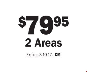 $79.95 2 Areas. Expires 3-10-17. CM