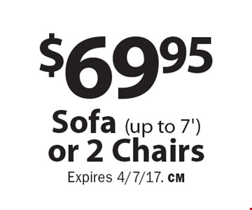 $69.95 Sofa (up to 7') or 2 Chairs. Expires 4/7/17. CM