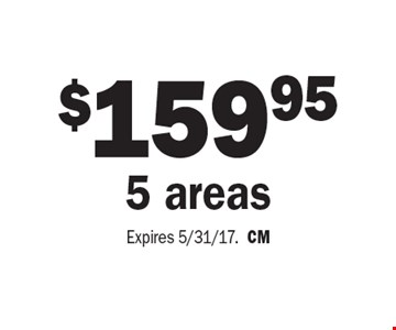 $159.95 5 areas . Expires 5/31/17. CM
