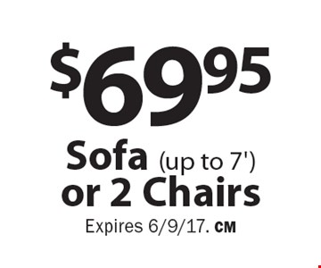 $69.95 Sofa (up to 7') or 2 Chairs. Expires 6/9/17. CM