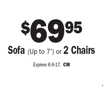$69.95 Sofa (Up to 7') or 2 Chairs. Expires 6-9-17. CM