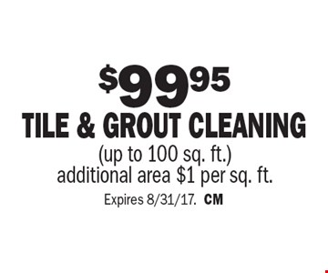 $99.95 tile & grout cleaning (up to 100 sq. ft.). Additional area $1 per sq. ft. Expires 8/31/17. CM