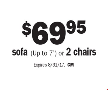 $69.95 sofa (Up to 7') or 2 chairs . Expires 8/31/17. CM