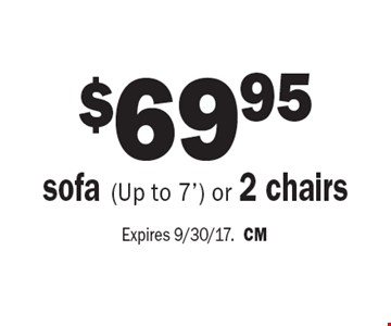 $69.95 sofa (Up to 7') or 2 chairs. Expires 9/30/17. CM