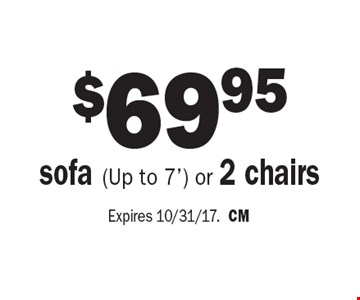$69.95 sofa (Up to 7') or 2 chairs. Expires 10/31/17. CM