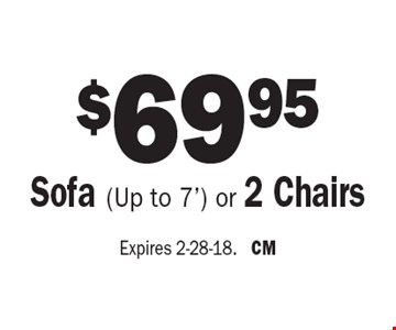 $69.95 Sofa (Up to 7') or 2 Chairs. Expires 2-28-18. CM
