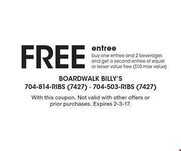 Free entree buy one entree and 2 beverages and get a second entree of equal or lesser value free ($10 max value). With this coupon. Not valid with other offers or prior purchases. Expires 2-3-17.