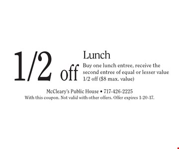 1/2 off Lunch. Buy one lunch entree, receive the second entree of equal or lesser value 1/2 off ($8 max. value). With this coupon. Not valid with other offers. Offer expires 1-20-17.