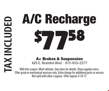 A/C Recharge $77.58. Tax included. With this coupon. Most vehicles. See store for details. Shop supplies extra. Offer good on mechanical services only. Extra charge for additional parts or service. Not valid with other coupons. Offer expires 3-10-17.