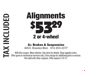 Alignments $53.29. 2 or 4-wheel. Tax included. With this coupon. Most vehicles. See store for details. Shop supplies extra. Offer good on mechanical services only. Extra charge for additional parts or service. Not valid with other coupons. Offer expires 3-10-17.