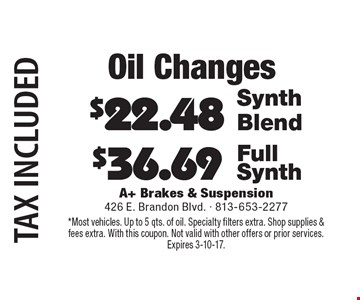 Oil Changes. $36.69 Full Synth. $22.48 Synth Blend. Tax included. *Most vehicles. Up to 5 qts. of oil. Specialty filters extra. Shop supplies & fees extra. With this coupon. Not valid with other offers or prior services.Expires 3-10-17.