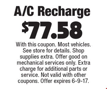 A/C Recharge $77.58 With this coupon. Most vehicles. See store for details. Shop supplies extra. Offer good on mechanical services only. Extra charge for additional parts or service. Not valid with other coupons. Offer expires 6-9-17.