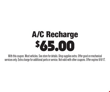 A/C Recharge $65.00. With this coupon. Most vehicles. See store for details. Shop supplies extra. Offer good on mechanical services only. Extra charge for additional parts or service. Not valid with other coupons. Offer expires 9/8/17.