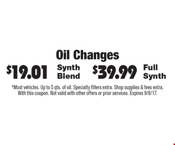Oil Changes. $39.99 for Full Synth OR $19.01 for Synth Blend. *Most vehicles. Up to 5 qts. of oil. Specialty filters extra. Shop supplies & fees extra.With this coupon. Not valid with other offers or prior services. Expires 9/8/17.