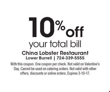 10% off your total bill. With this coupon. One coupon per check. Not valid on Valentine's Day. Cannot be used on catering orders. Not valid with other offers, discounts or online orders. Expires 3-10-17.
