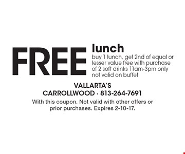 Free lunch. Buy 1 lunch, get 2nd of equal or lesser value free with purchase of 2 soft drinks 11am-3pm only. Not valid on buffet. With this coupon. Not valid with other offers or prior purchases. Expires 2-10-17.