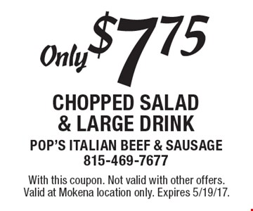Only $7.75 for a chopped salad & large drink. With this coupon. Not valid with other offers. Valid at Mokena location only. Expires 5/19/17.