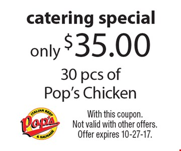 Catering special only $35.00 30 pcs of Pop's Chicken. With this coupon. Not valid with other offers. Offer expires 10-27-17.