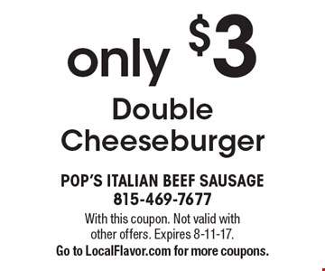 Double Cheeseburger only $3. With this coupon. Not valid with other offers. Expires 8-11-17. Go to LocalFlavor.com for more coupons.