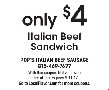 Italian Beef Sandwich only $4. With this coupon. Not valid with other offers. Expires 8-11-17. Go to LocalFlavor.com for more coupons.