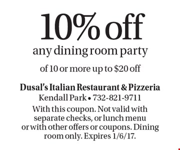 10% off any dining room party of 10 or more up to $20 off. With this coupon. Not valid with separate checks, or lunch menu or with other offers or coupons. Dining room only. Expires 1/6/17.
