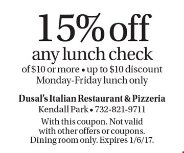 15% off any lunch check of $10 or more - up to $10 discount Monday-Friday lunch only. With this coupon. Not valid with other offers or coupons. Dining room only. Expires 1/6/17.