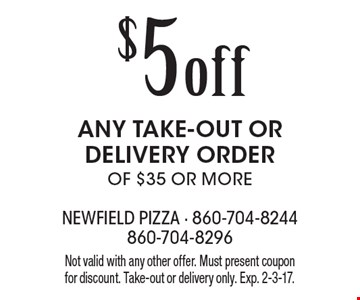 $5 OFF ANY TAKE-OUT OR DELIVERY ORDER OF $35 OR MORE. Not valid with any other offer. Must present coupon for discount. Take-out or delivery only. Exp. 2-3-17.